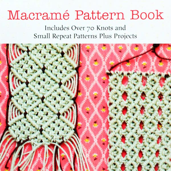 Macramé Pattern Book: Includes Over 70 Knots and Small Repeat Patterns